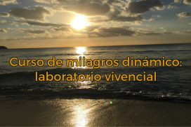 Curso de milagros dinámico: laboratorio vivencial